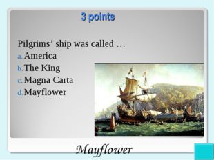 3 points Pilgrims' ship was called … America The King Magna Carta Mayflower