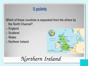 3 points Which of these countries is separated from the others by the North C