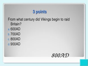 3 points From what century did Vikings begin to raid Britain? 600AD 700AD 800