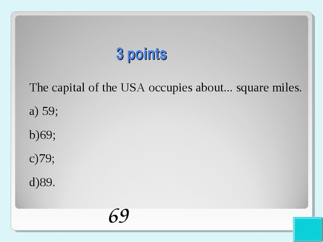 3 points The capital of the USA occupies about... square miles. a) 59; b)69;...