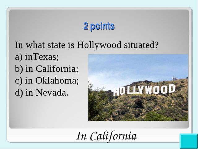 2 points In what state is Hollywood situated? a) inTexas; b) in California;...