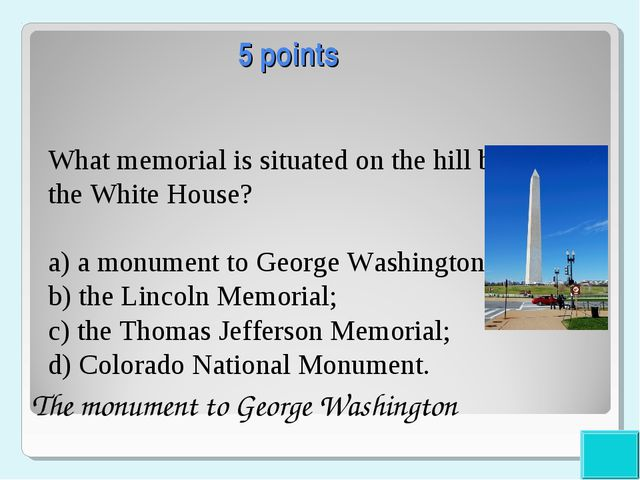 5 points What memorial is situated on the hill behind the White House? a) a m...