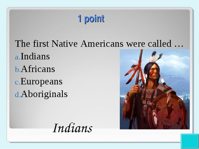 1 point The first Native Americans were called … Indians Africans Europeans...