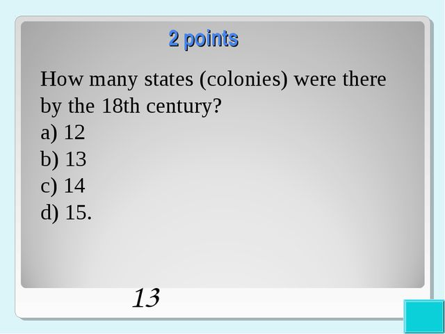 2 points How many states (colonies) were there by the 18th century? a) 12 b)...