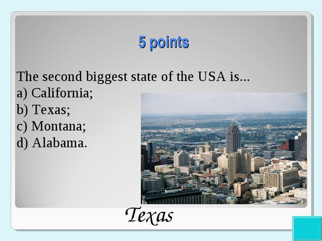 5 points The second biggest state of the USA is... a) California; b) Texas;...