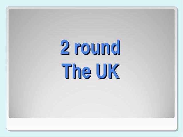2 round The UK