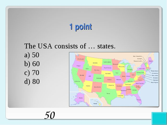 1 point The USA consists of … states. a) 50 b) 60 c) 70 d) 80 50