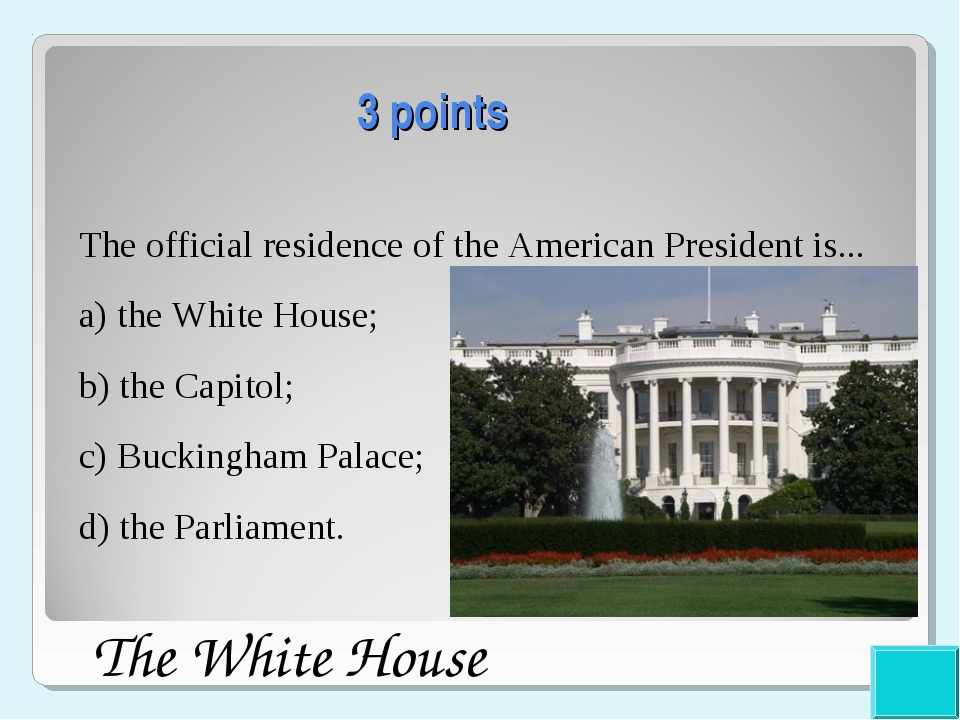 3 points The official residence of the American President is... a) the White...