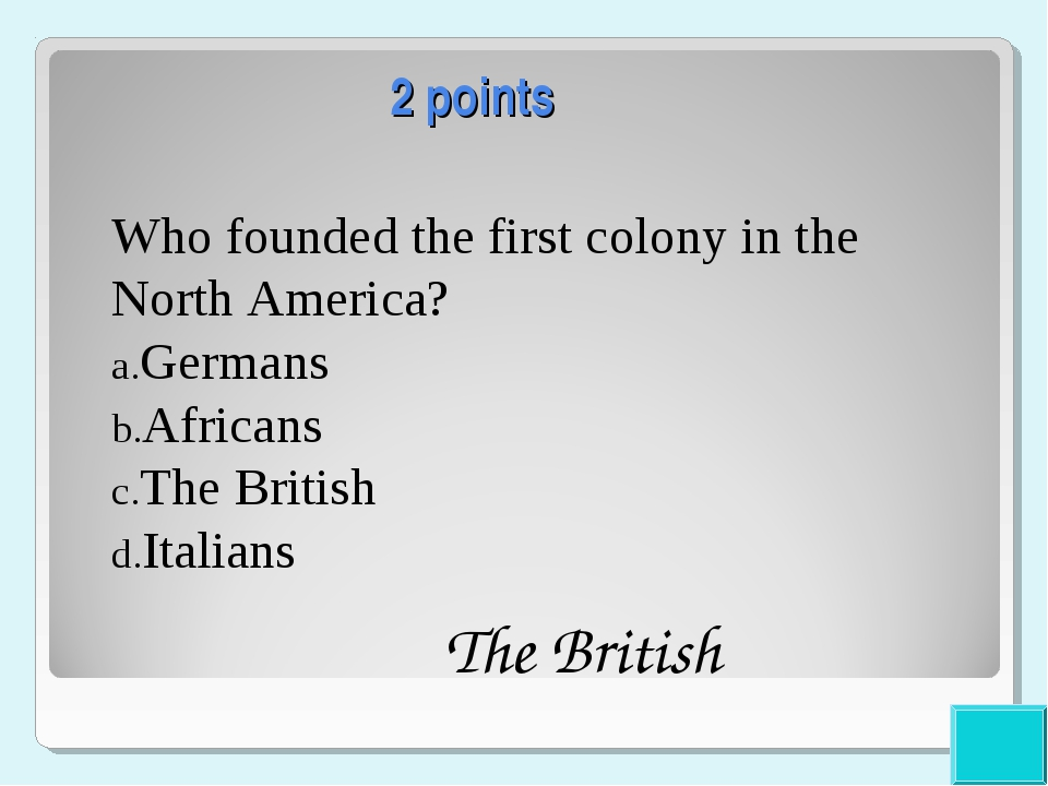 2 points Who founded the first colony in the North America? Germans Africans...