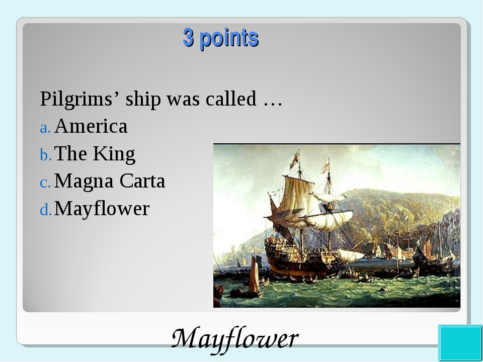 3 points Pilgrims' ship was called … America The King Magna Carta Mayflower...