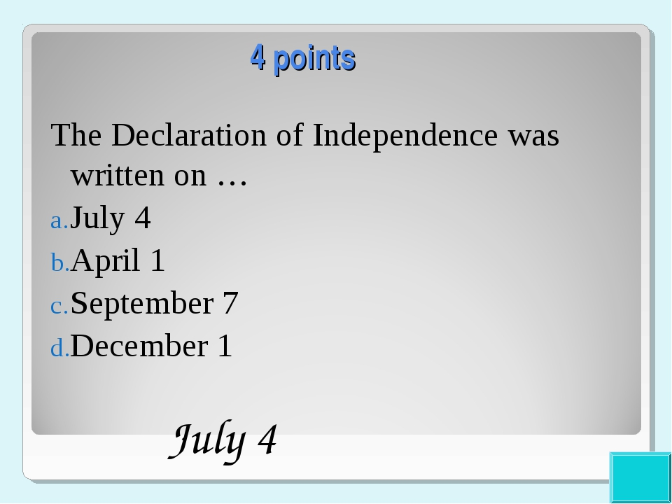 4 points The Declaration of Independence was written on … July 4 April 1 Sept...