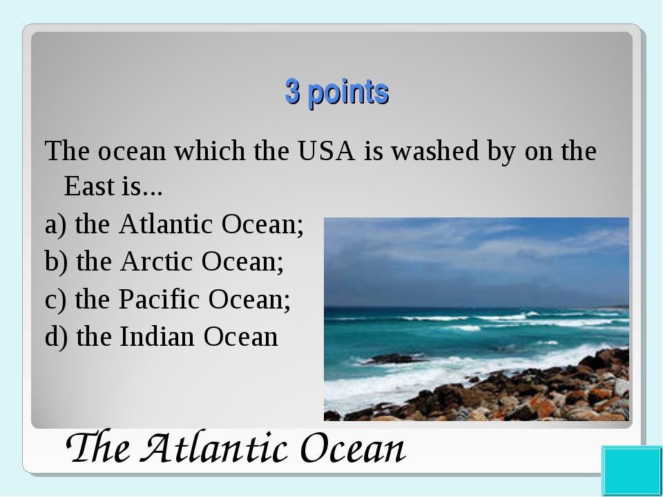 3 points The ocean which the USA is washed by on the East is... a) the Atlan...