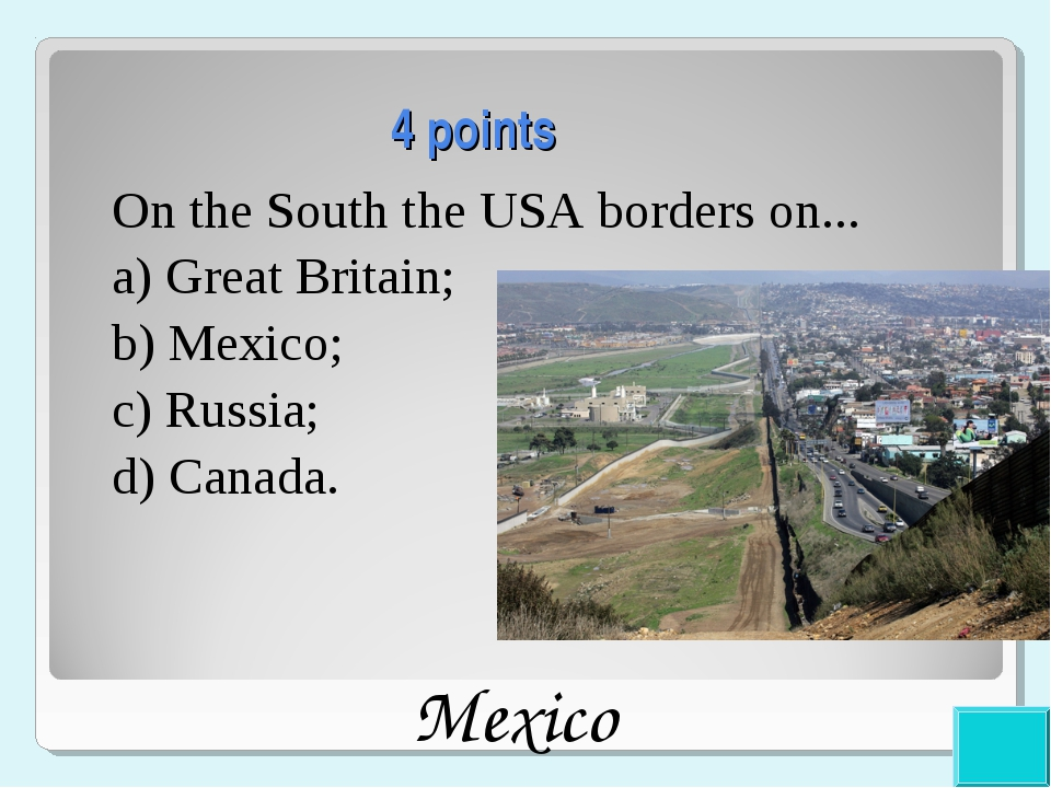 4 points On the South the USA borders on... a) Great Britain; b) Mexico; c) R...