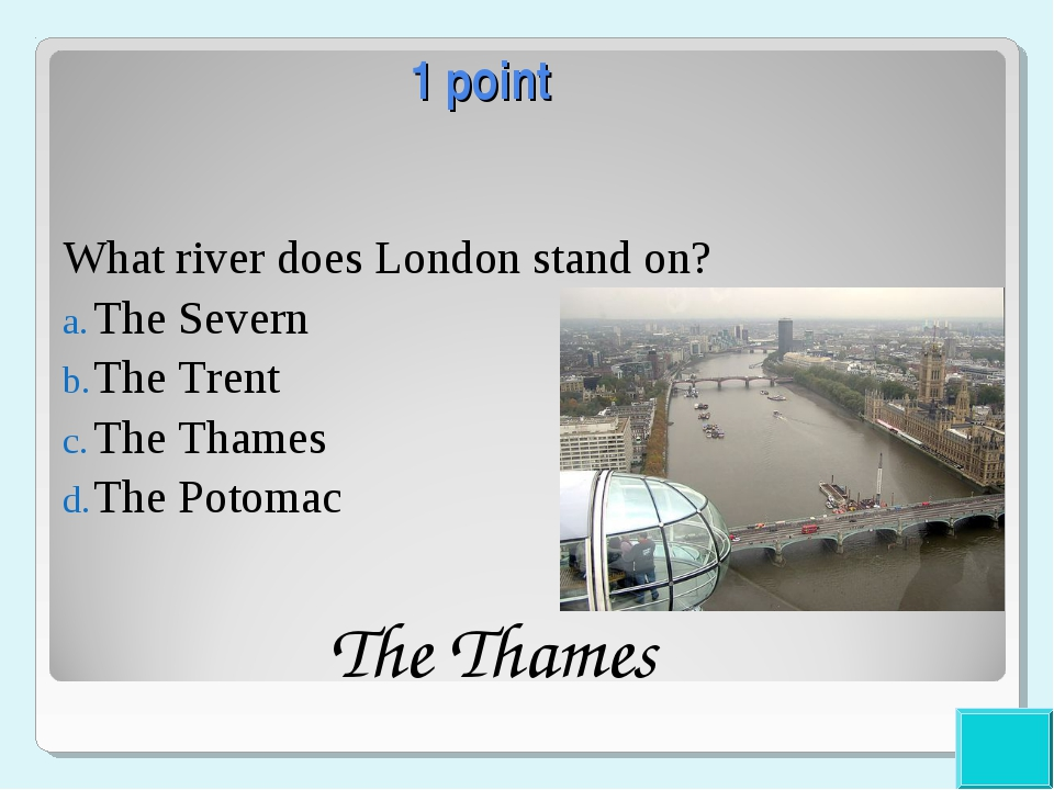 1 point What river does London stand on? The Severn The Trent The Thames The...