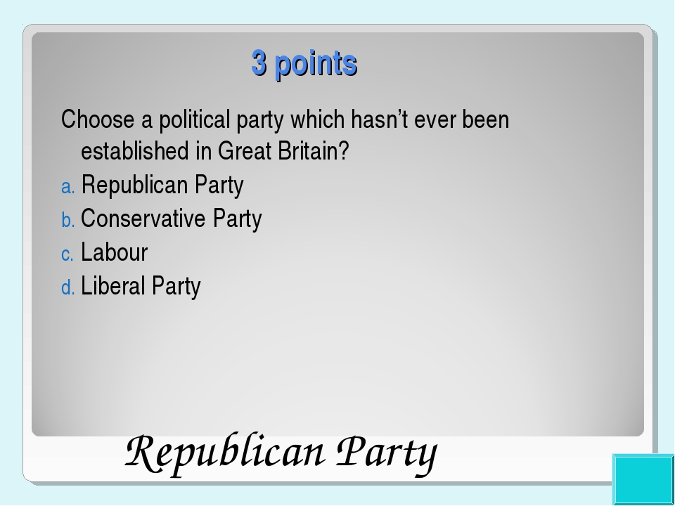 3 points Choose a political party which hasn't ever been established in Great...
