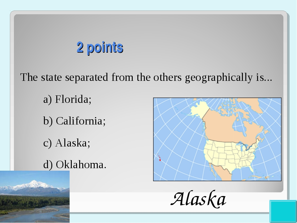 2 points The state separated from the others geographically is... a) Florida...