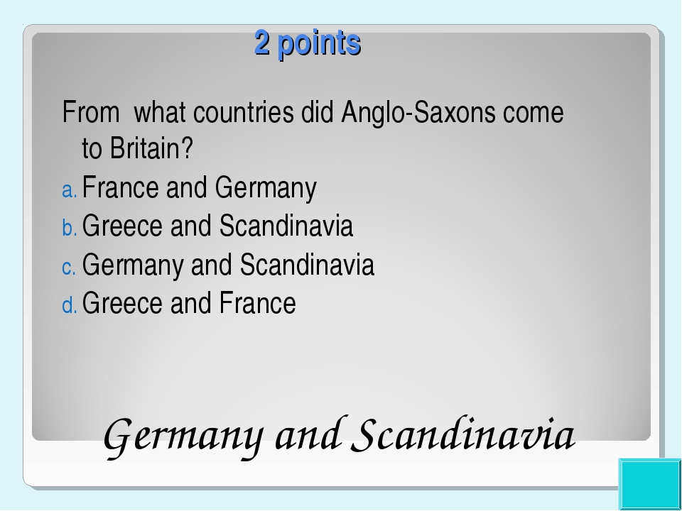 2 points From what countries did Anglo-Saxons come to Britain? France and Ger...