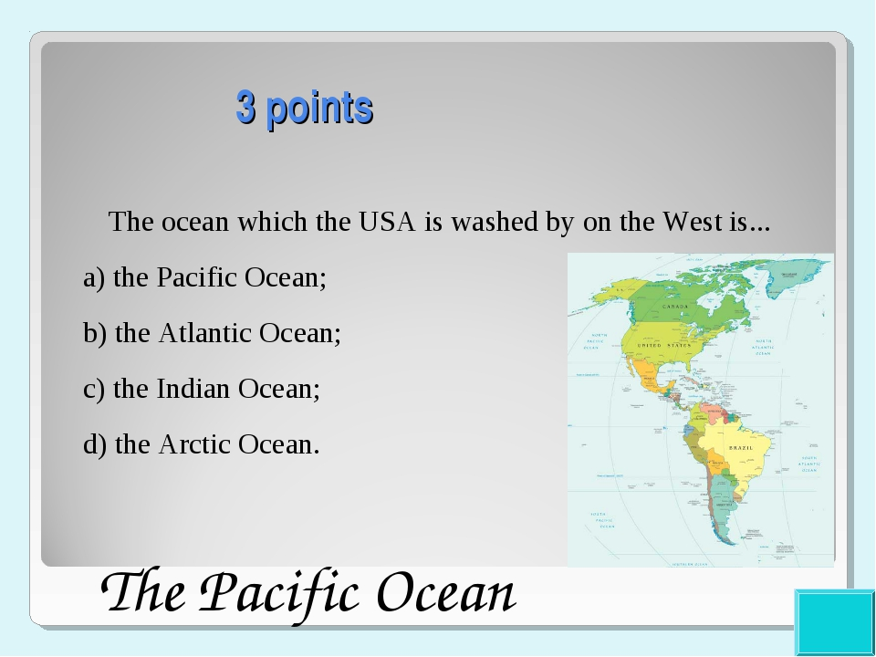 3 points The ocean which the USA is washed by on the West is... a) the Pacif...