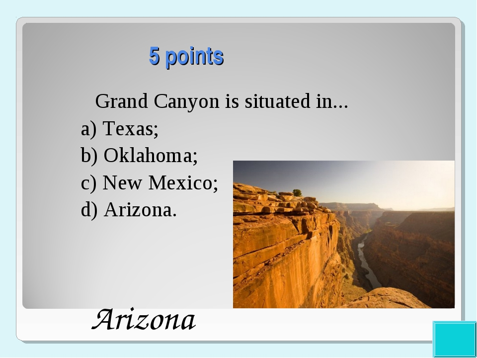 5 points Grand Canyon is situated in... a) Texas; b) Oklahoma; c) New Mexico...