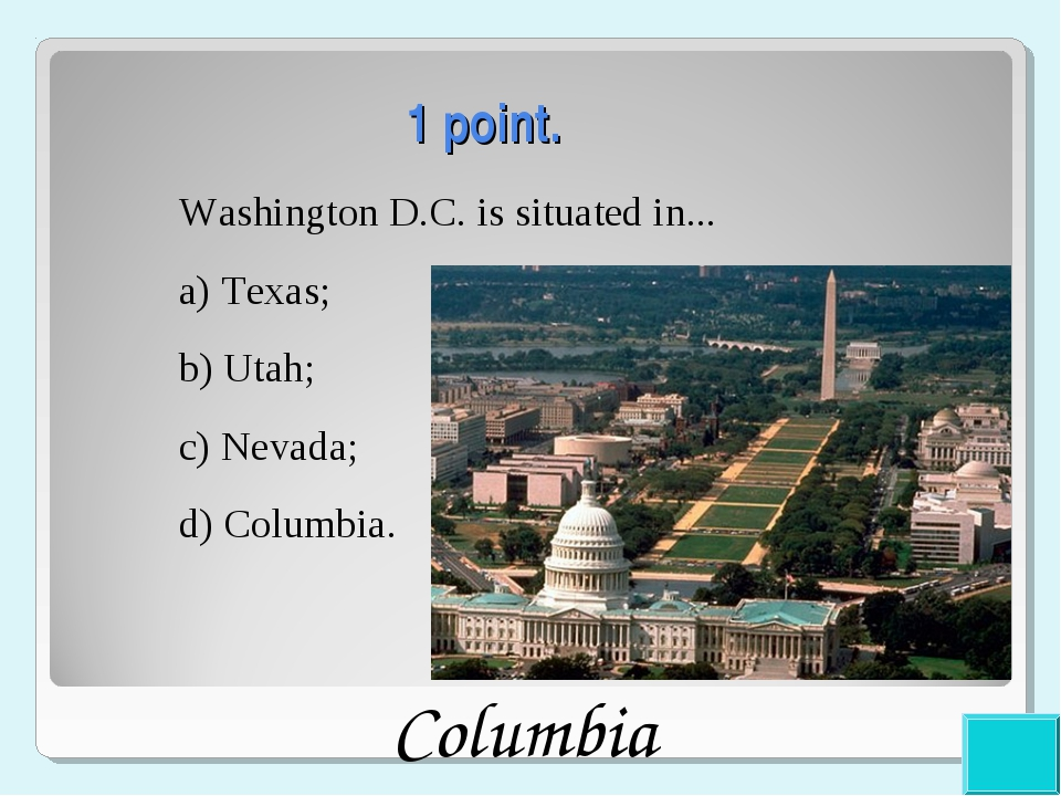 1 point. Washington D.C. is situated in... a) Texas; b) Utah; c) Nevada; d)...