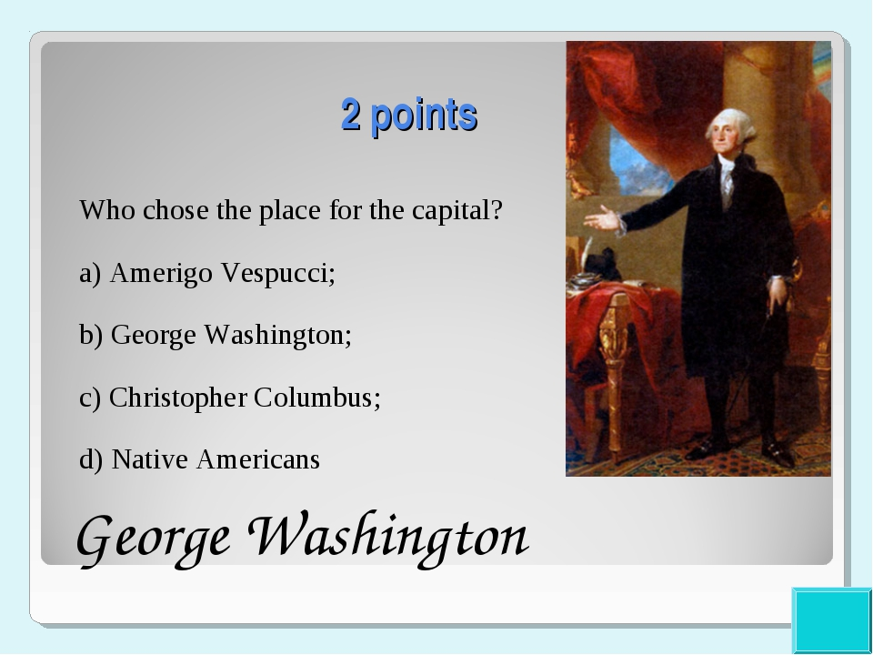 2 points Who chose the place for the capital? a) Amerigo Vespucci; b) George...