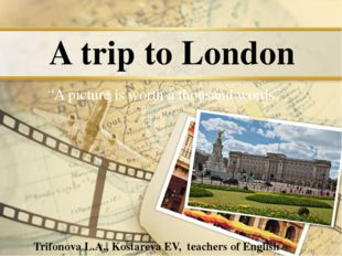 """A trip to London """"A picture is worth a thousand words"""" Trifonova L.A., Kostar"""