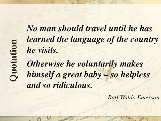 Quotation No man should travel until he has learned the language of the count...
