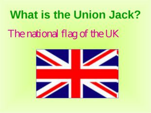 What is the Union Jack? The national flag of the UK