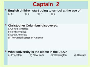 Captain 2	 1.	English children start going to school at the age of: a) 5 b) 6