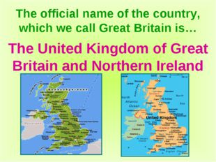 The official name of the country, which we call Great Britain is… The United