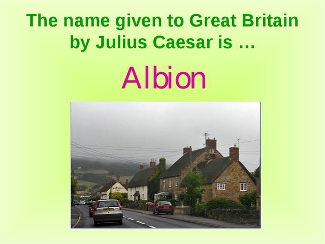 The name given to Great Britain by Julius Caesar is … Albion