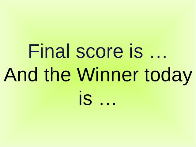 Final score is … And the Winner today is …