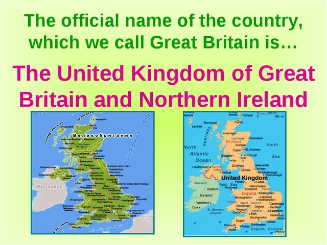 The official name of the country, which we call Great Britain is… The United...