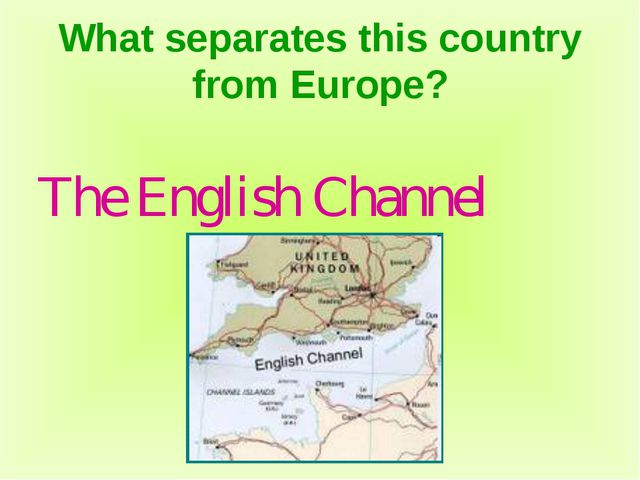 What separates this country from Europe? The English Channel