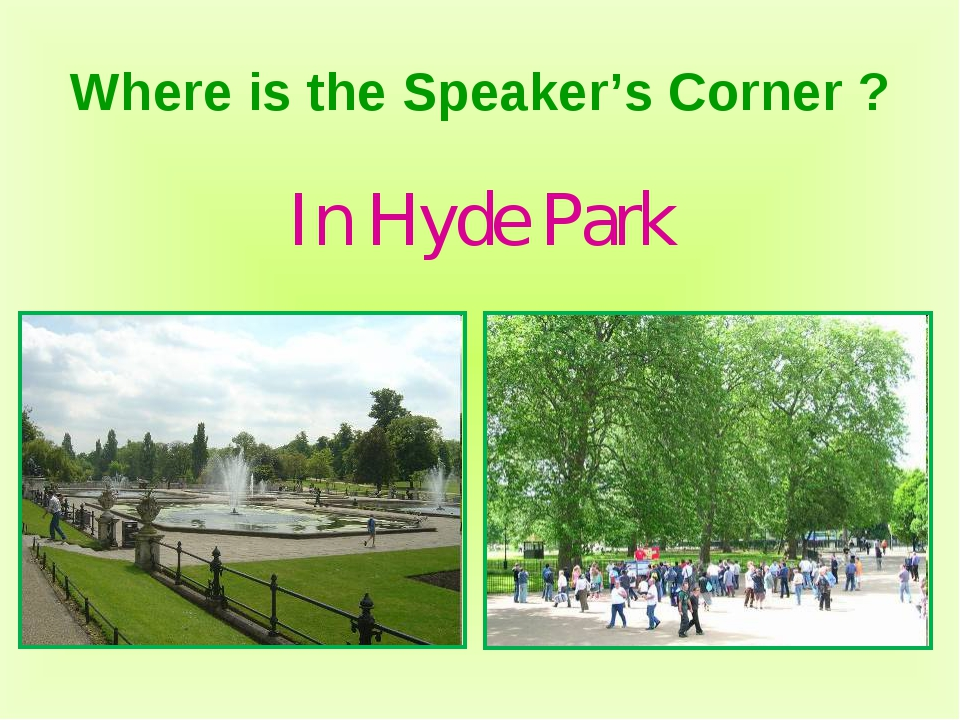 Where is the Speaker's Corner ? In Hyde Park