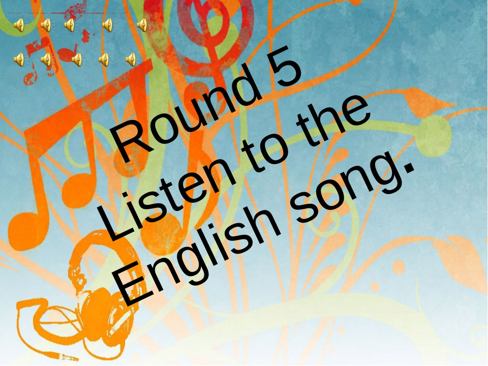 Round 5 Listen to the English song.