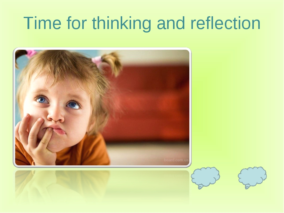 Time for thinking and reflection