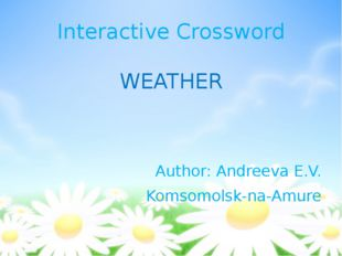 Interactive Crossword WEATHER Author: Andreeva E.V. Komsomolsk-na-Amure