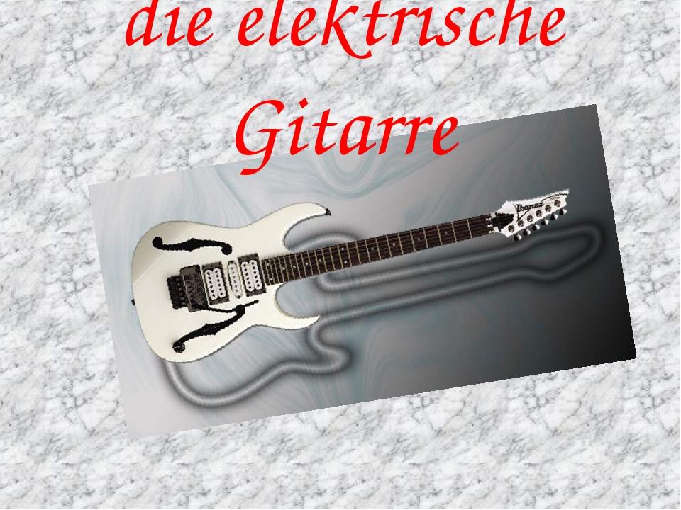 die elektrische Gitarre