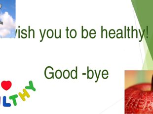 I wish you to be healthy! Good -bye