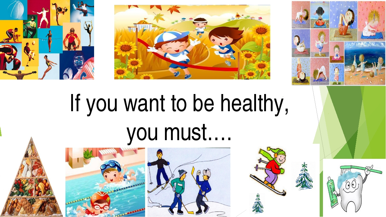 If you want to be healthy, you must….