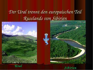 Der Ural trennt den еuropaischen Teil Russlands von Sibirien Ural Sibirien
