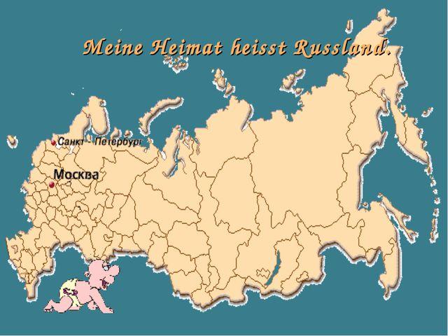 Meine Heimat heisst Russland.