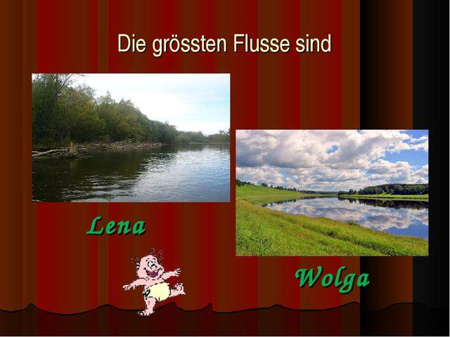 Die grössten Flusse sind Wolga Lena