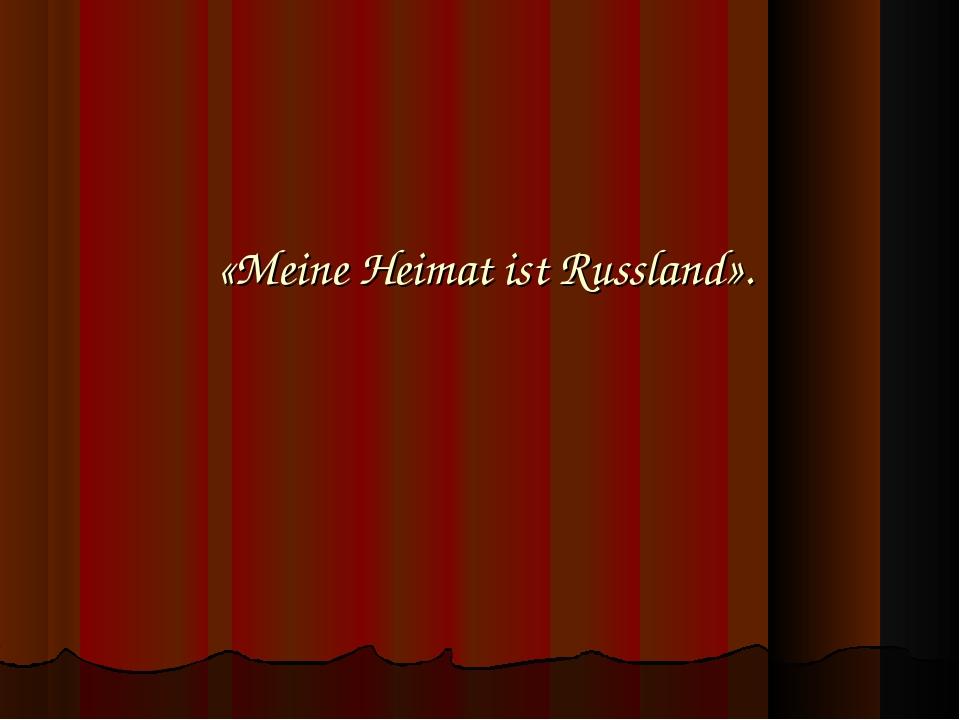 «Meine Heimat ist Russland».