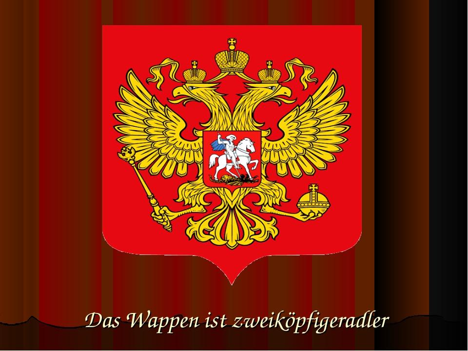 Das Wappen ist zweiköpfigeradler