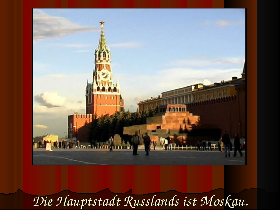 Die Hauptstadt Russlands ist Moskau.