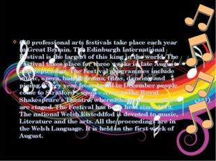 650 professional arts festivals take place each year in Great Britain. The Ed