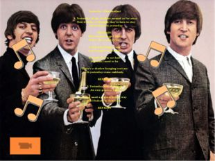 Yesterday (The Beatles) 1. Yesterday all my troubles seemed so far away Now