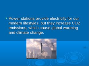 Power stations provide electricity for our modern lifestyles, but they increa